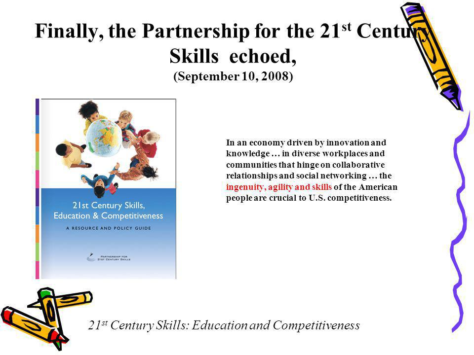 Finally, the Partnership for the 21 st Century Skills echoed, (September 10, 2008) In an economy driven by innovation and knowledge … in diverse workplaces and communities that hinge on collaborative relationships and social networking … the ingenuity, agility and skills of the American people are crucial to U.S.