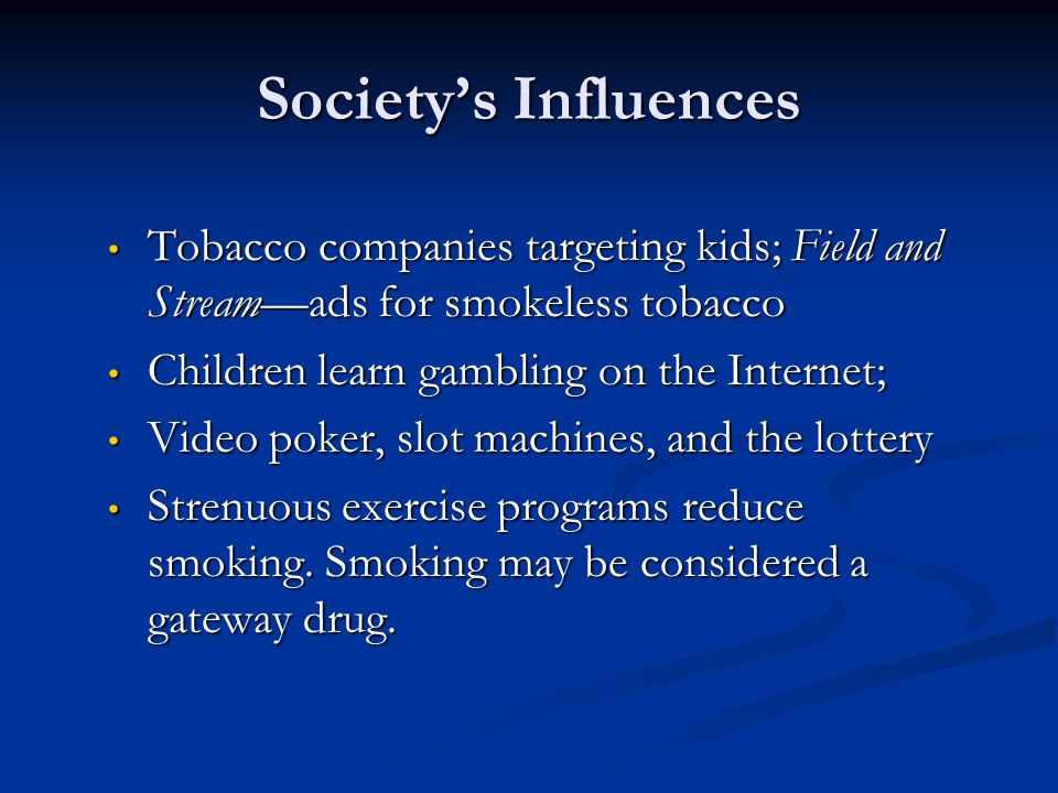 Societys Influences Tobacco companies targeting kids; Field and Streamads for smokeless tobacco Tobacco companies targeting kids; Field and Streamads