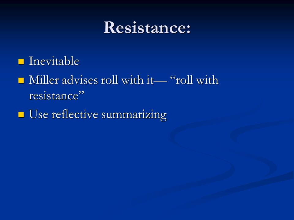 Resistance: Inevitable Inevitable Miller advises roll with it roll with resistance Miller advises roll with it roll with resistance Use reflective sum