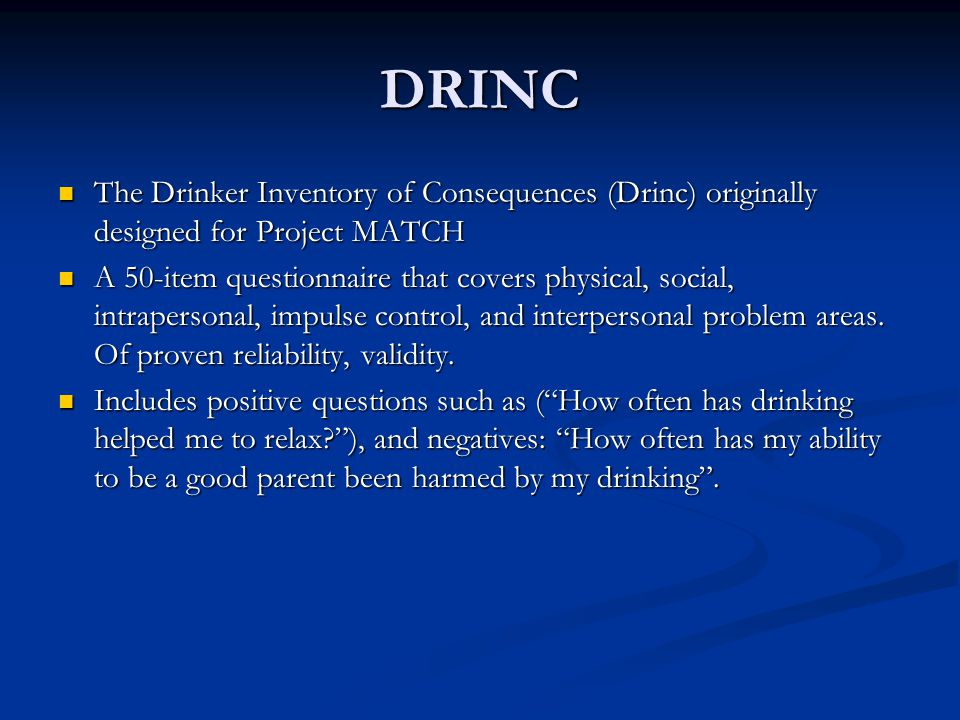 DRINC The Drinker Inventory of Consequences (Drinc) originally designed for Project MATCH The Drinker Inventory of Consequences (Drinc) originally des