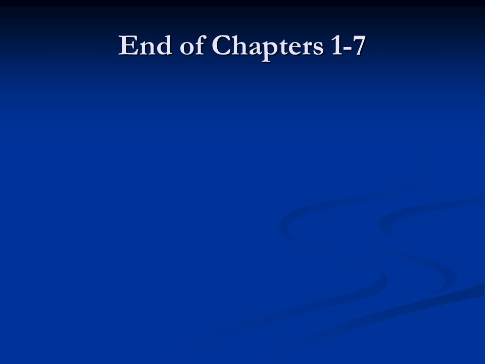 End of Chapters 1-7