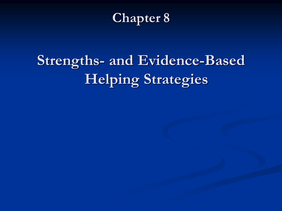 Chapter 8 Strengths- and Evidence-Based Helping Strategies