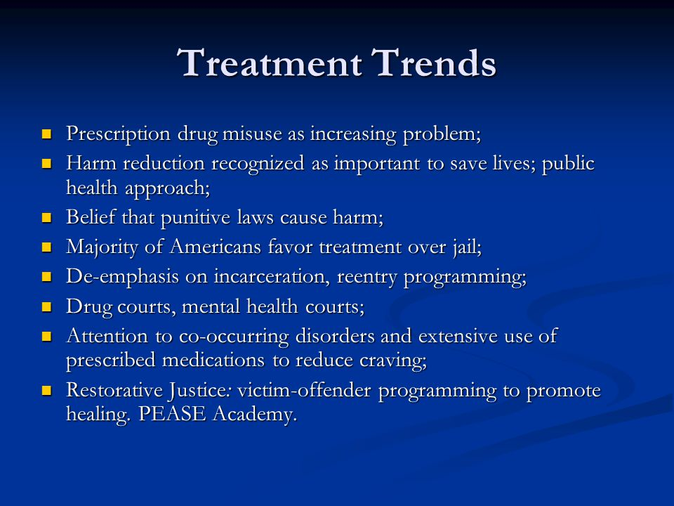 Treatment Trends Prescription drug misuse as increasing problem; Prescription drug misuse as increasing problem; Harm reduction recognized as importan