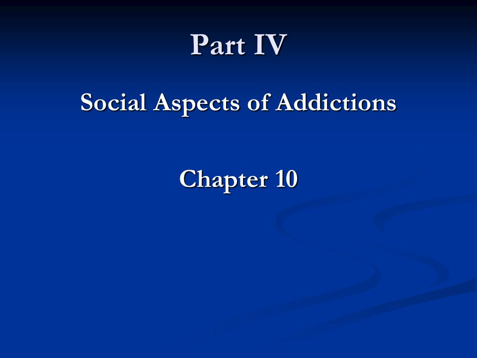 Part IV Social Aspects of Addictions Chapter 10