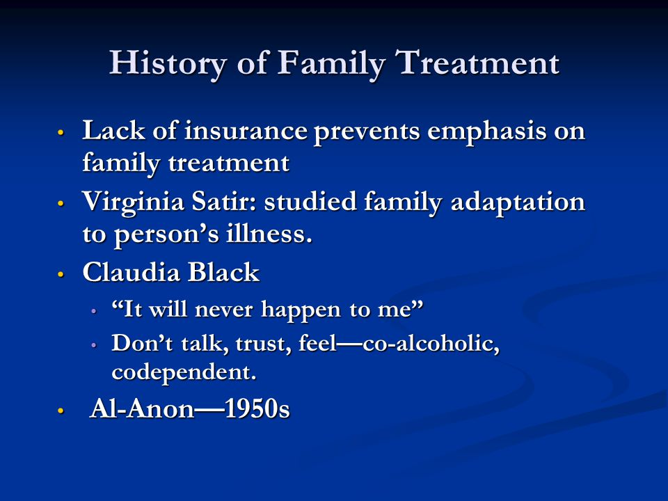 History of Family Treatment Lack of insurance prevents emphasis on family treatment Lack of insurance prevents emphasis on family treatment Virginia S