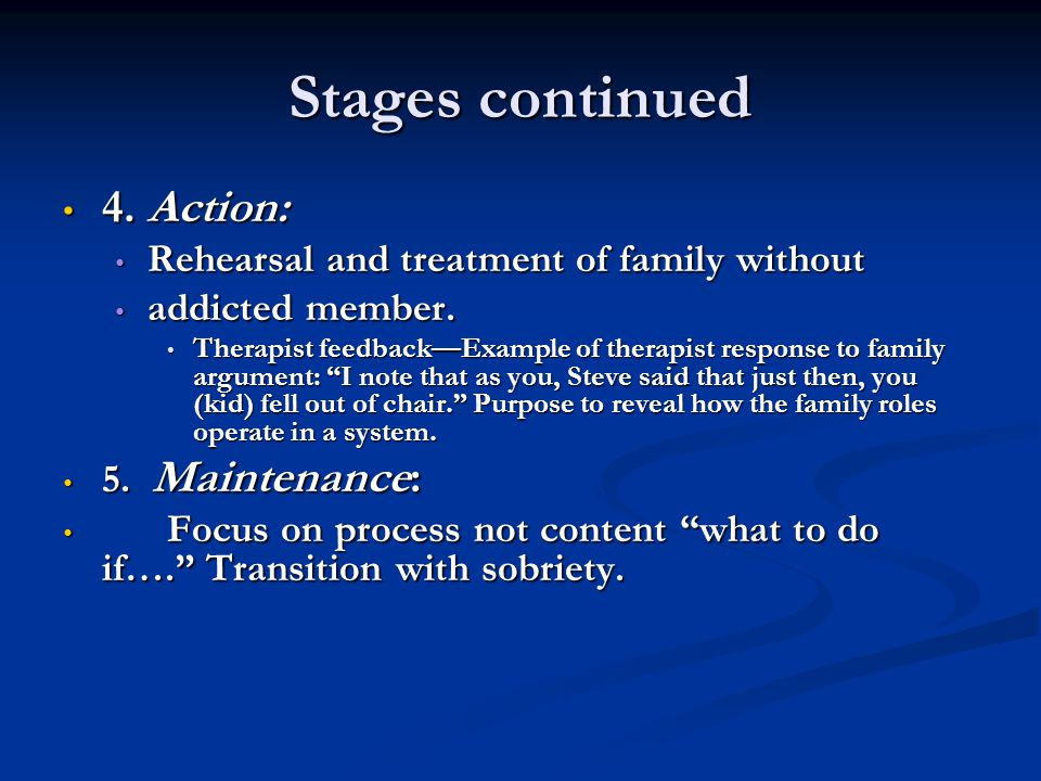 Stages continued 4. Action: 4. Action: Rehearsal and treatment of family without Rehearsal and treatment of family without addicted member. addicted m
