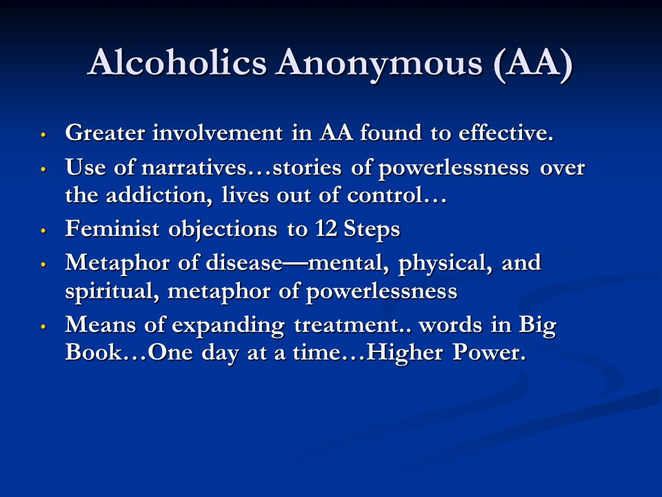 Alcoholics Anonymous (AA) Greater involvement in AA found to effective. Greater involvement in AA found to effective. Use of narratives…stories of pow