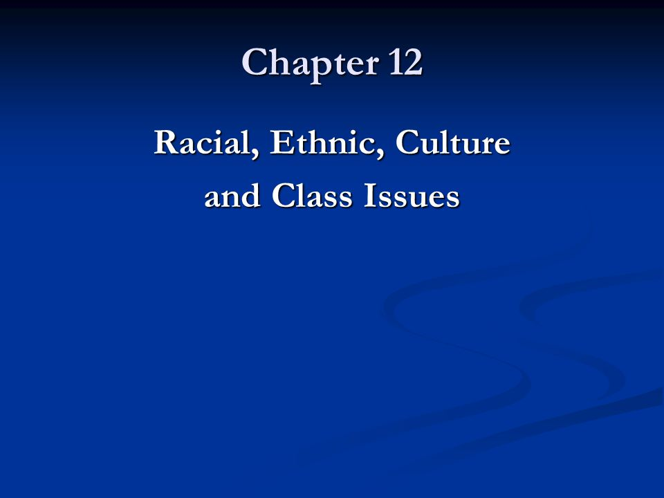 Chapter 12 Racial, Ethnic, Culture and Class Issues