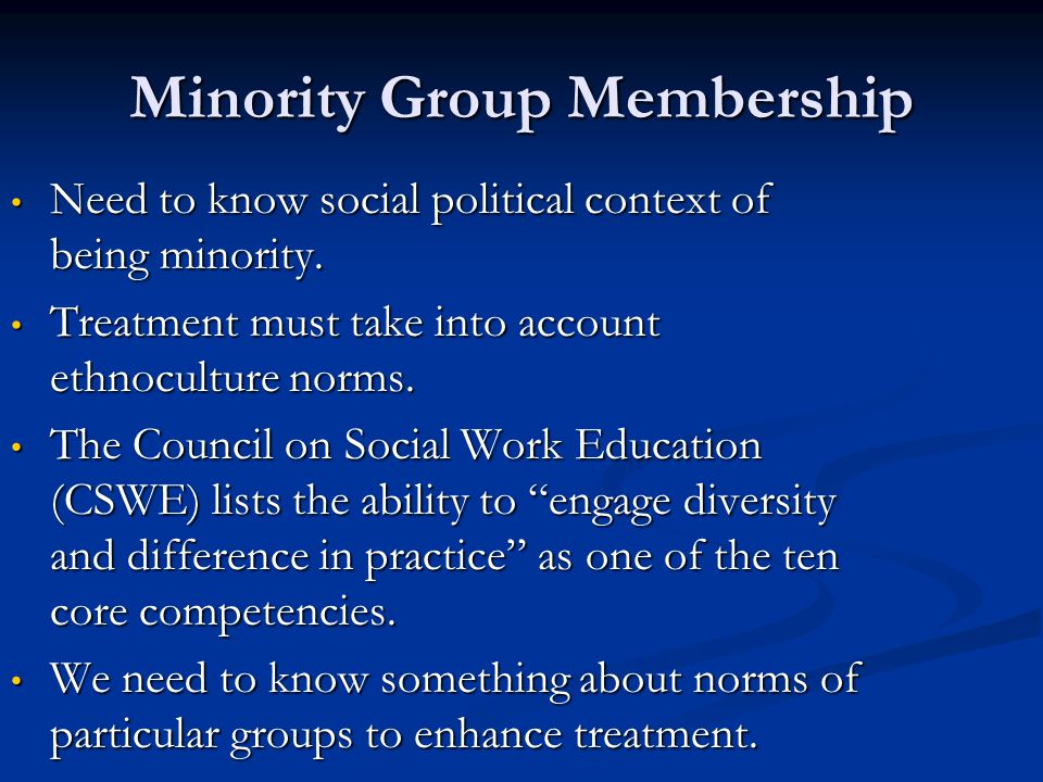 Minority Group Membership Need to know social political context of being minority. Need to know social political context of being minority. Treatment