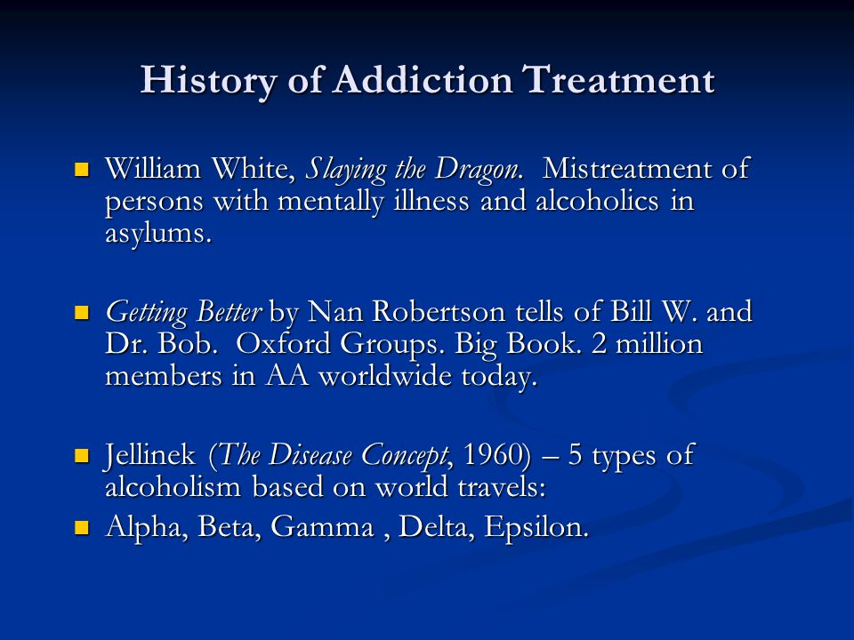 History of Addiction Treatment William White, Slaying the Dragon. Mistreatment of persons with mentally illness and alcoholics in asylums. William Whi