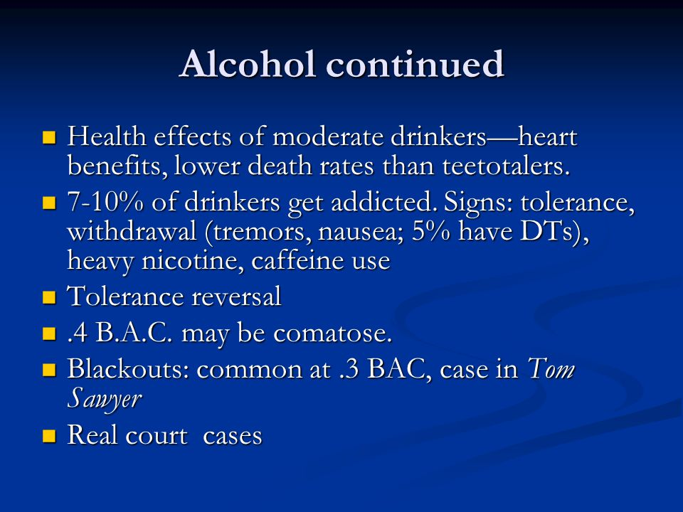 Alcohol continued Health effects of moderate drinkersheart benefits, lower death rates than teetotalers. Health effects of moderate drinkersheart bene