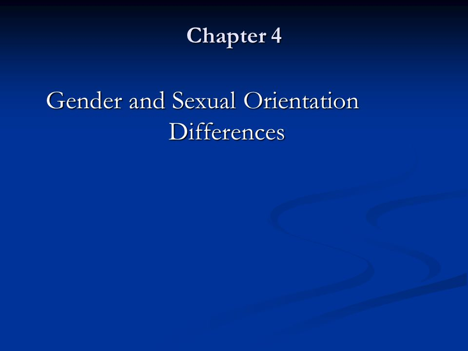 Chapter 4 Gender and Sexual Orientation Differences Gender and Sexual Orientation Differences