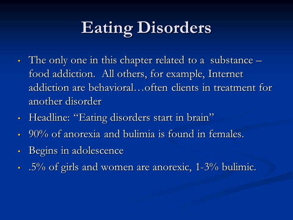 Eating Disorders The only one in this chapter related to a substance – food addiction. All others, for example, Internet addiction are behavioral…ofte