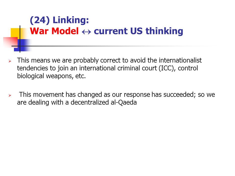 (24) Linking: War Model current US thinking This means we are probably correct to avoid the internationalist tendencies to join an international criminal court (ICC), control biological weapons, etc.