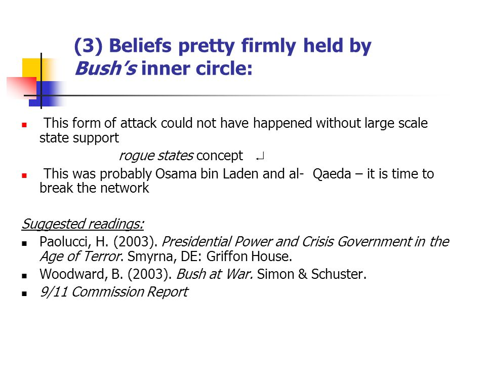 (4) Beliefs pretty firmly held by Bushs inner circle: (contd.) We live in a world of radicalisms and hate – but they are a minority and finite number.