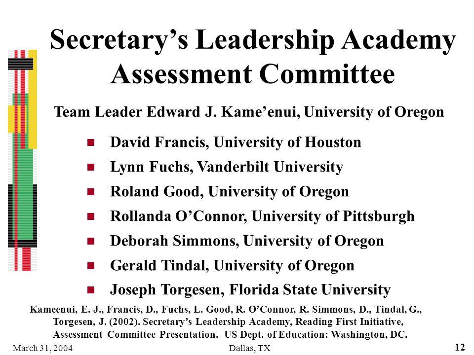 March 31, 2004Dallas, TX 12 Secretarys Leadership Academy Assessment Committee David Francis, University of Houston Lynn Fuchs, Vanderbilt University
