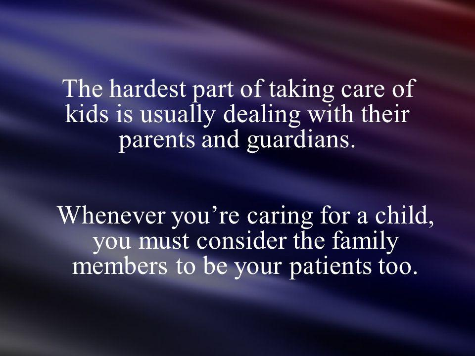 The hardest part of taking care of kids is usually dealing with their parents and guardians.