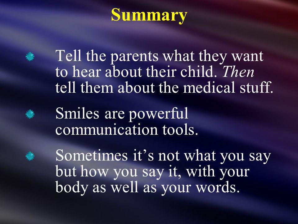 Summary Tell the parents what they want to hear about their child.