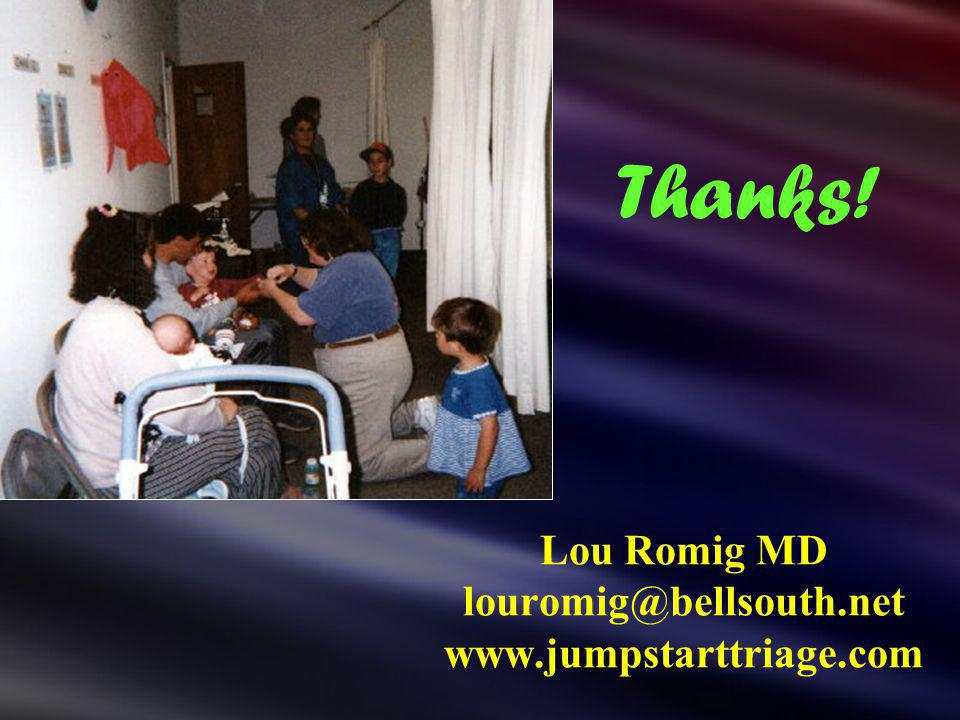 Lou Romig MD louromig@bellsouth.net www.jumpstarttriage.com Thanks!