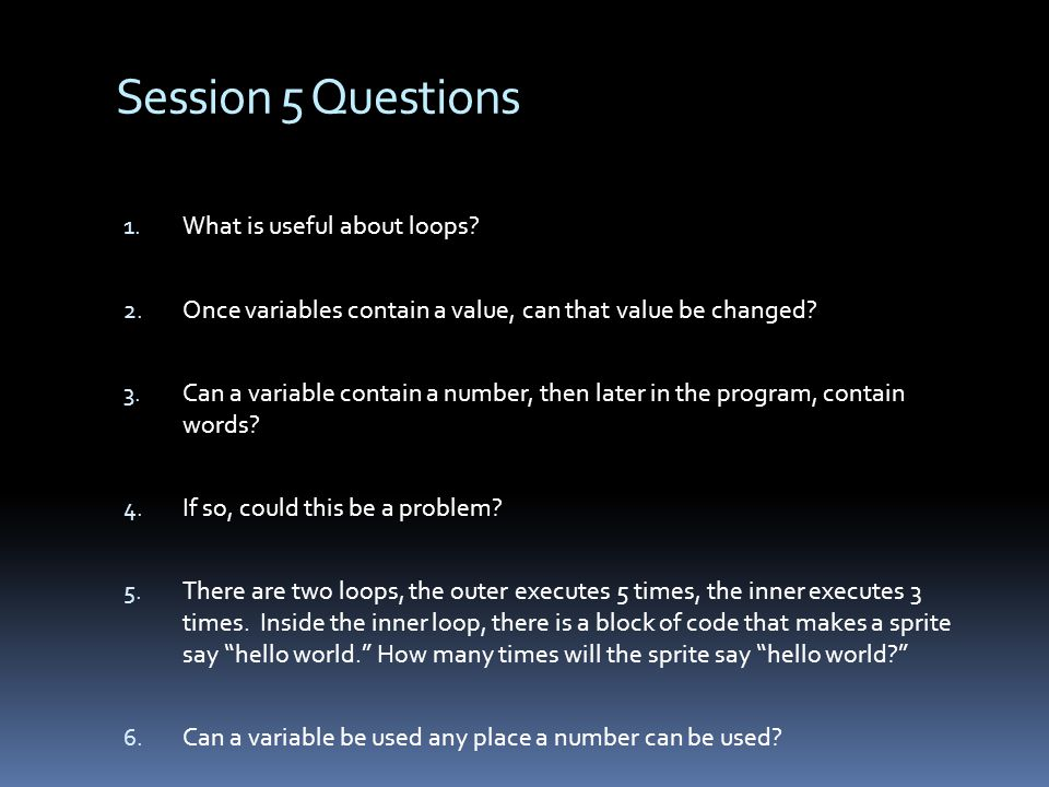 Session 5 Questions 1. What is useful about loops.