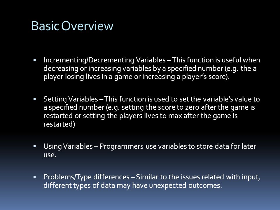 Basic Overview Incrementing/Decrementing Variables – This function is useful when decreasing or increasing variables by a specified number (e.g.