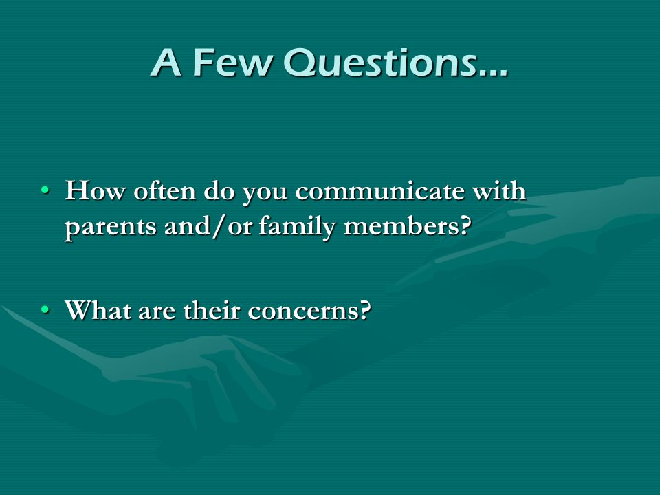 A Few Questions… How often do you communicate with parents and/or family members?How often do you communicate with parents and/or family members? What