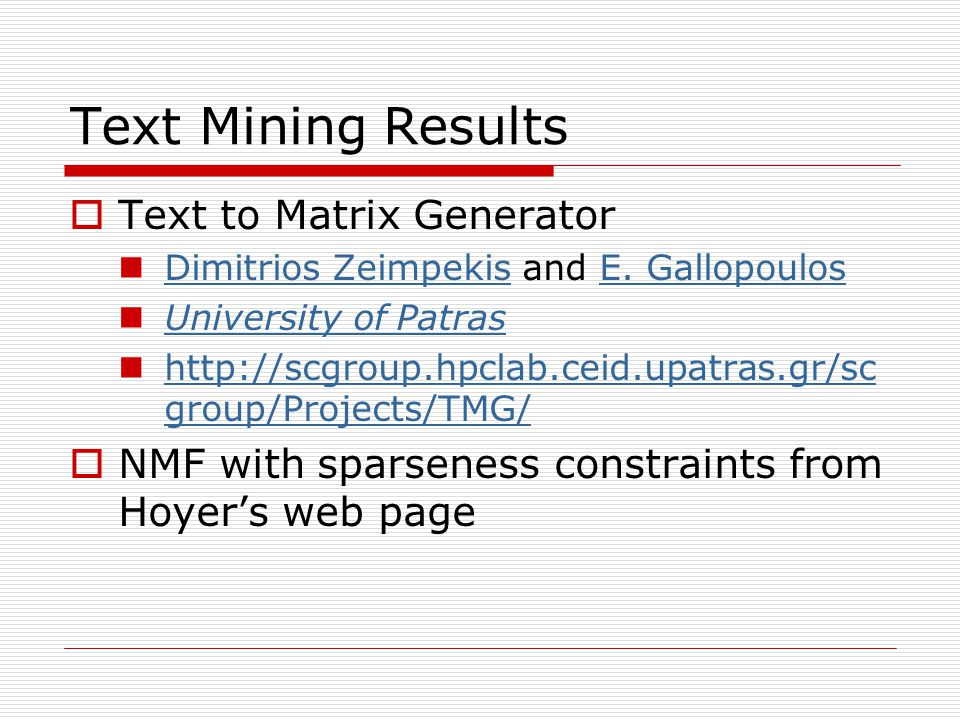 Text Mining Results Text to Matrix Generator Dimitrios Zeimpekis and E. Gallopoulos Dimitrios ZeimpekisE. Gallopoulos University of Patras http://scgr