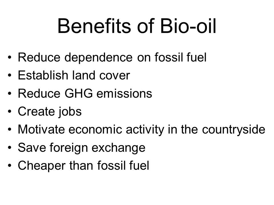 Benefits of Bio-oil Reduce dependence on fossil fuel Establish land cover Reduce GHG emissions Create jobs Motivate economic activity in the countrysi