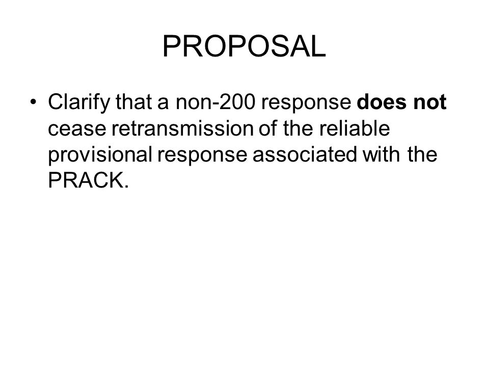PROPOSAL Clarify that a non-200 response does not cease retransmission of the reliable provisional response associated with the PRACK.
