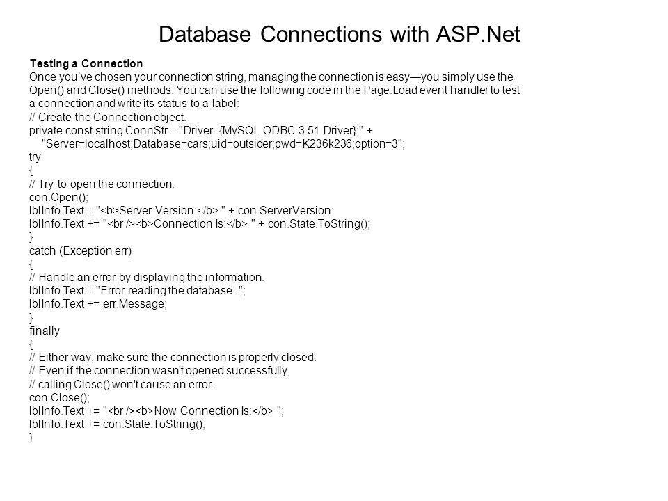 Database Connections with ASP.Net Testing a Connection Once youve chosen your connection string, managing the connection is easyyou simply use the Ope
