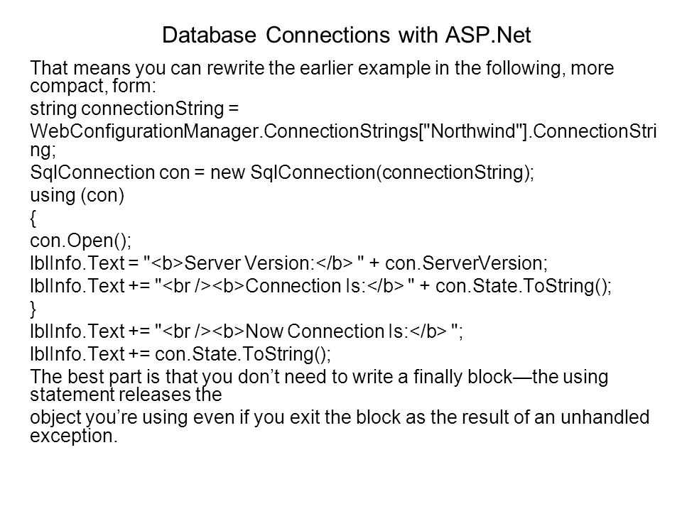 Database Connections with ASP.Net That means you can rewrite the earlier example in the following, more compact, form: string connectionString = WebCo