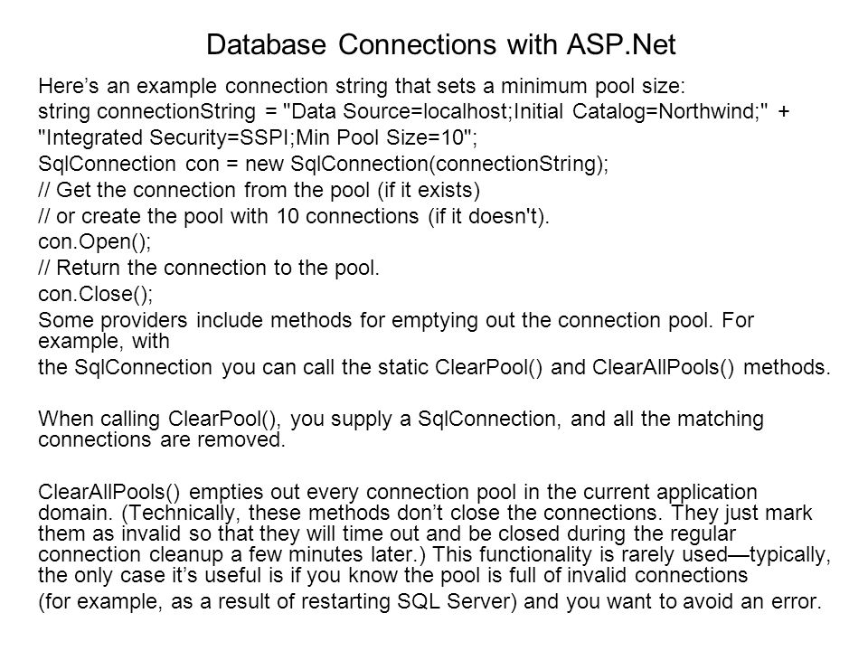 Database Connections with ASP.Net Heres an example connection string that sets a minimum pool size: string connectionString =