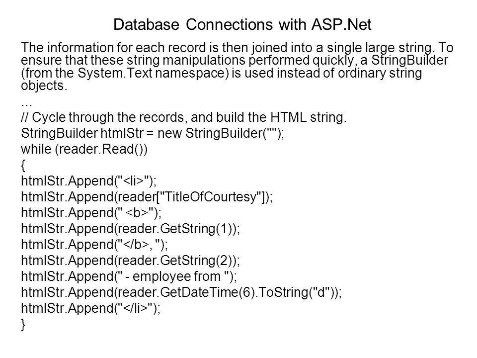 Database Connections with ASP.Net The information for each record is then joined into a single large string. To ensure that these string manipulations