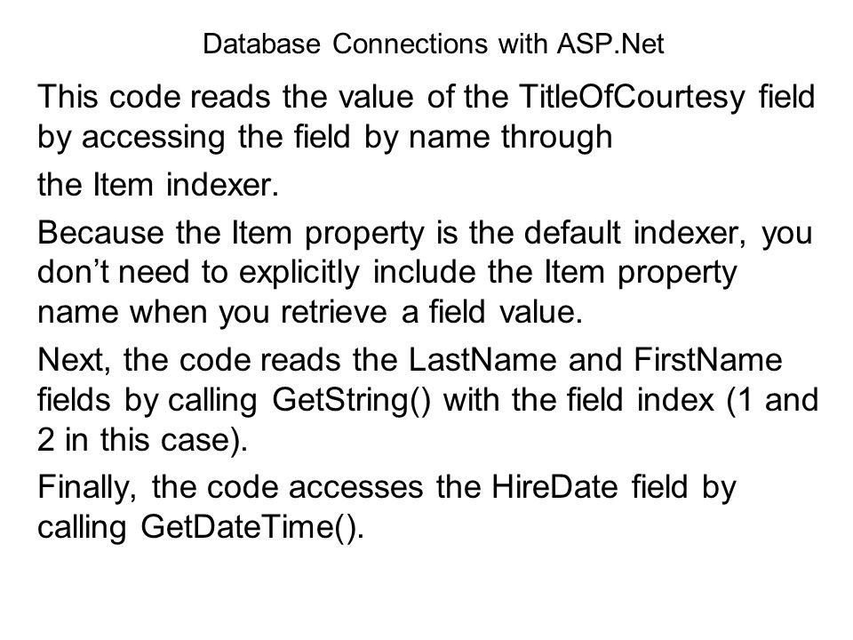 Database Connections with ASP.Net This code reads the value of the TitleOfCourtesy field by accessing the field by name through the Item indexer. Beca