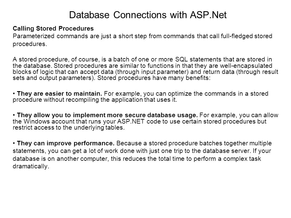 Database Connections with ASP.Net Calling Stored Procedures Parameterized commands are just a short step from commands that call full-fledged stored p