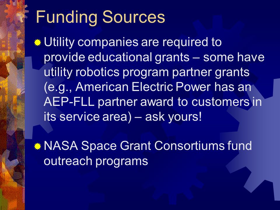 Funding Sources Utility companies are required to provide educational grants – some have utility robotics program partner grants (e.g., American Elect