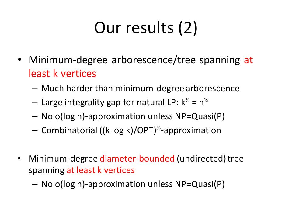 Minimum-degree k-arborescence: Our approach Algorithmic goal: find at most (k OPT) ½ portals, each sending at most (k OPT) ½ flow, such that at least k terminals receive a unit flow each Portal Constraint: each vertex can support at most OPT flow (the degree constraint)