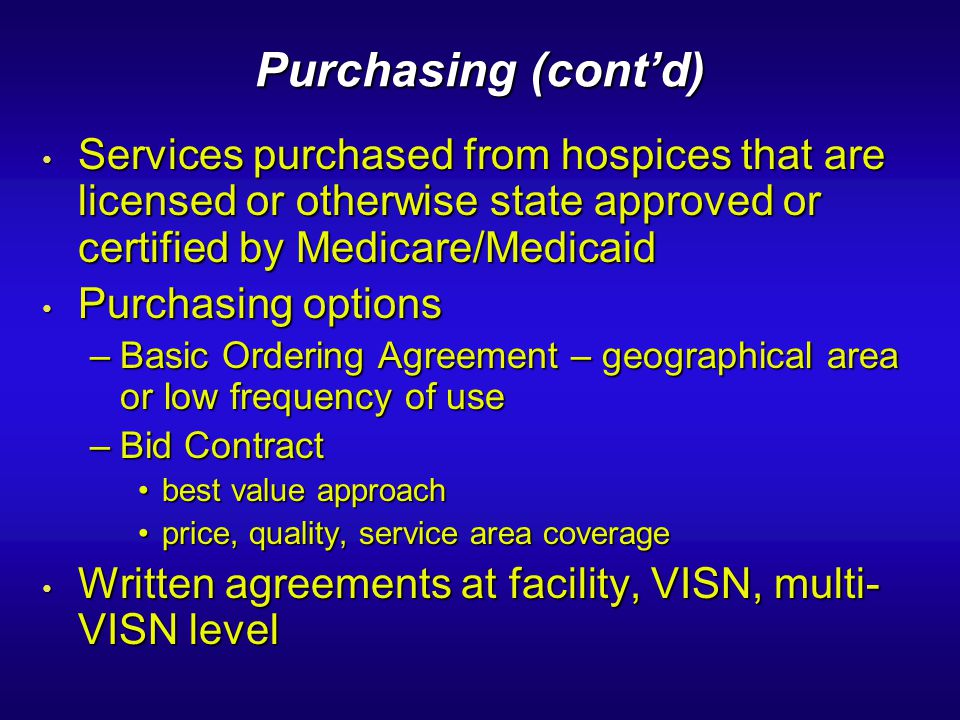 Purchasing (contd) Services purchased from hospices that are licensed or otherwise state approved or certified by Medicare/Medicaid Services purchased