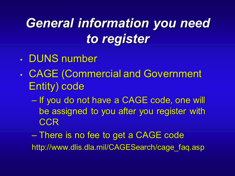 General information you need to register DUNS number DUNS number CAGE (Commercial and Government Entity) code CAGE (Commercial and Government Entity)