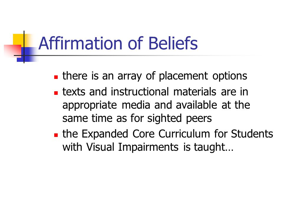 Affirmation of Beliefs there is an array of placement options texts and instructional materials are in appropriate media and available at the same time as for sighted peers the Expanded Core Curriculum for Students with Visual Impairments is taught…