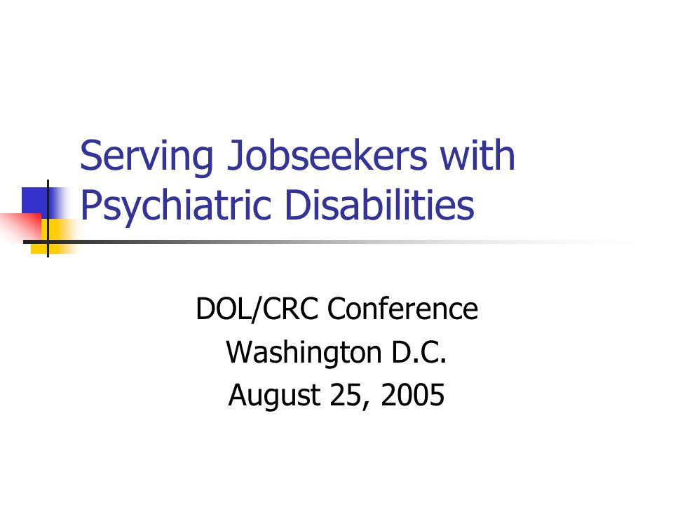 Serving Jobseekers with Psychiatric Disabilities DOL/CRC Conference Washington D.C. August 25, 2005