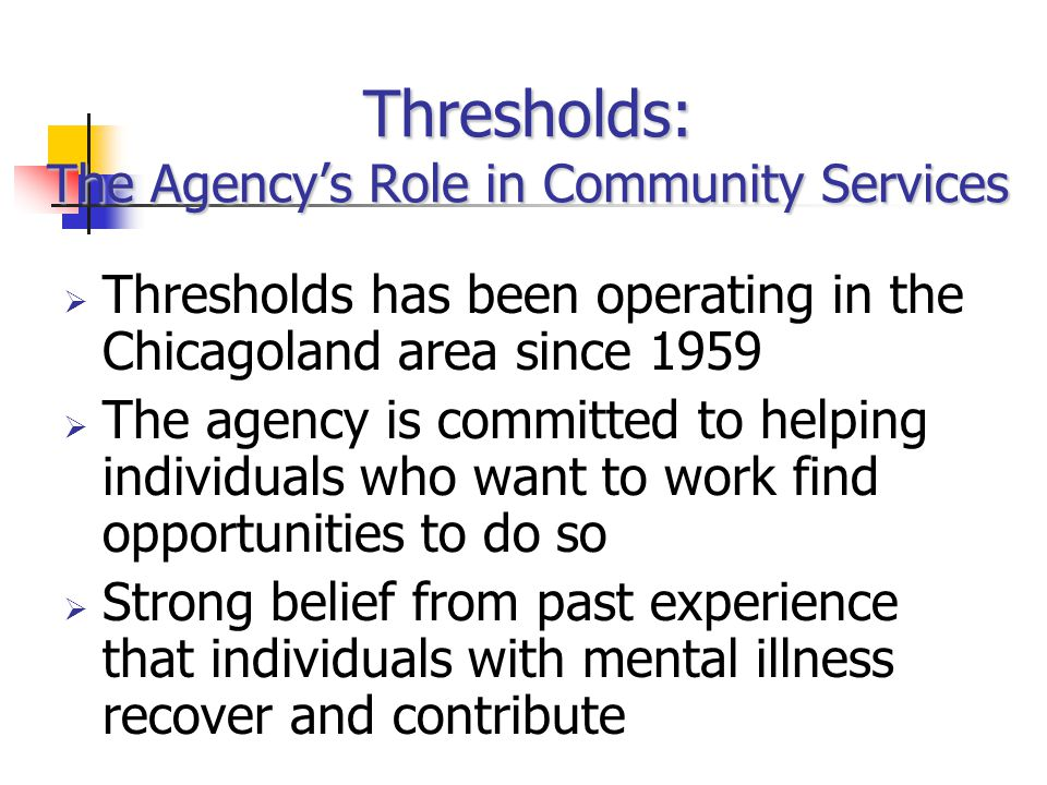 Thresholds: The Agencys Role in Community Services Thresholds has been operating in the Chicagoland area since 1959 The agency is committed to helping