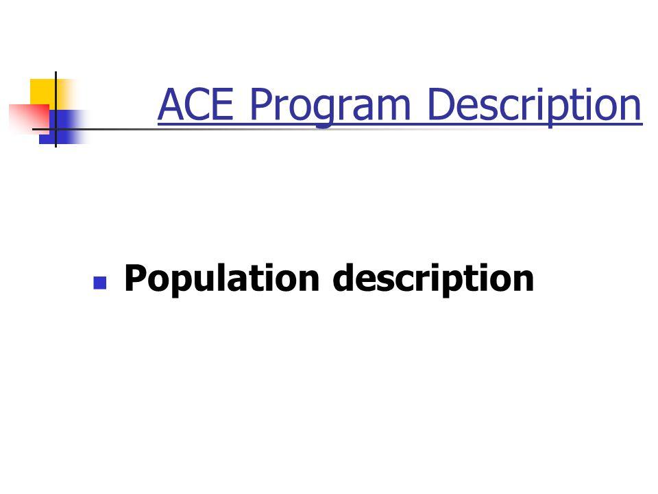 ACE Program Description Population description