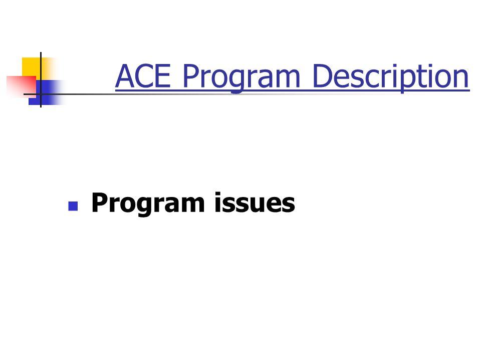 ACE Program Description Program issues