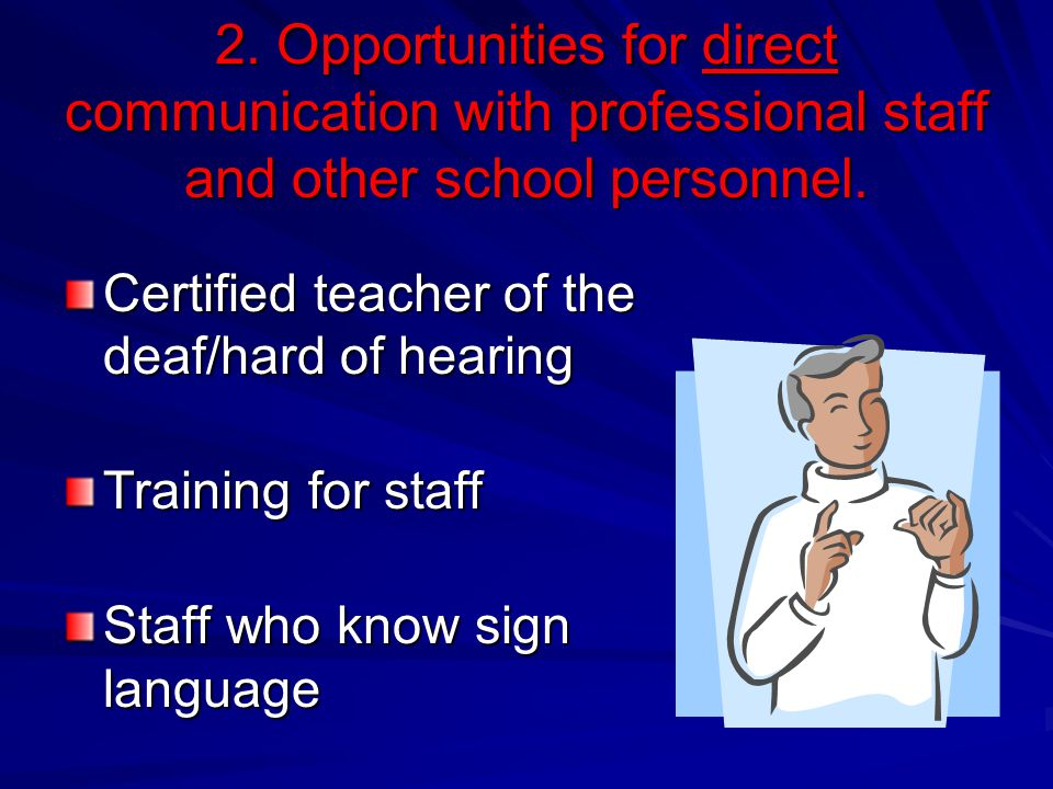 2. Opportunities for direct communication with professional staff and other school personnel. Certified teacher of the deaf/hard of hearing Training f