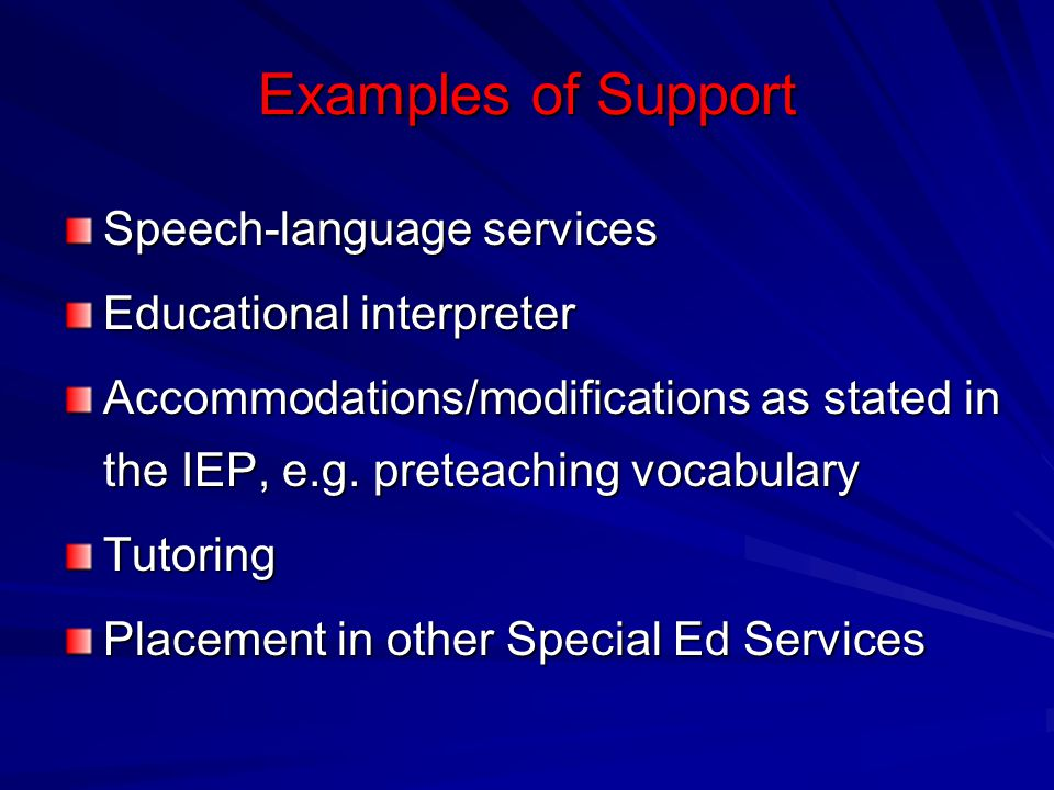 Examples of Support Speech-language services Educational interpreter Accommodations/modifications as stated in the IEP, e.g. preteaching vocabulary Tu