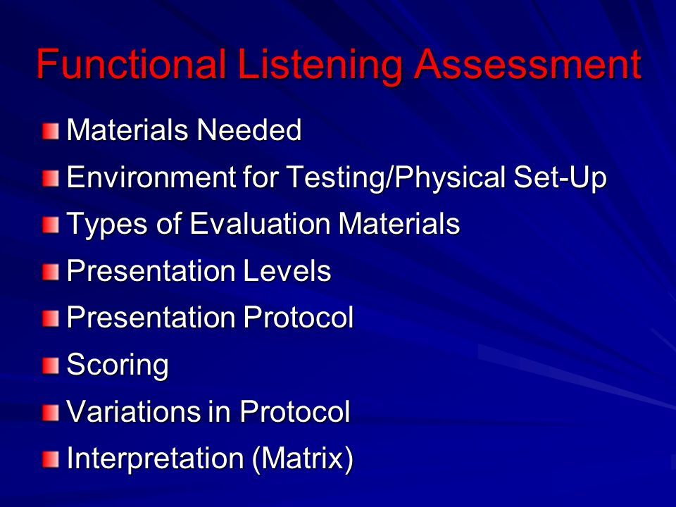 Functional Listening Assessment Materials Needed Environment for Testing/Physical Set-Up Types of Evaluation Materials Presentation Levels Presentatio
