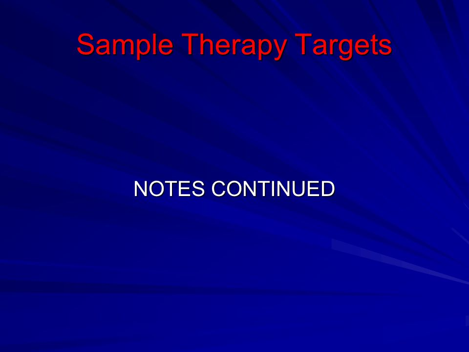 Sample Therapy Targets NOTES CONTINUED