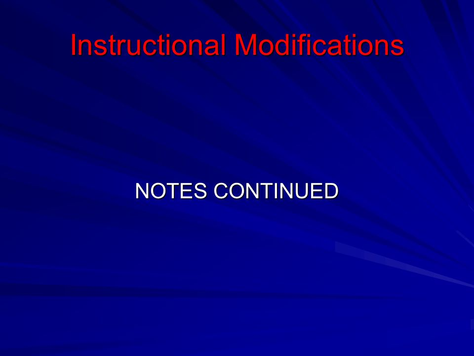 Instructional Modifications NOTES CONTINUED
