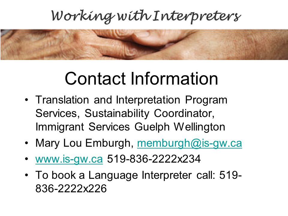 Contact Information Translation and Interpretation Program Services, Sustainability Coordinator, Immigrant Services Guelph Wellington Mary Lou Emburgh